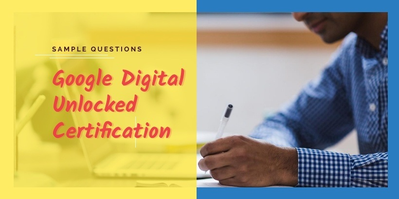 Review of Google Digital Unlocked Certification 2019 with